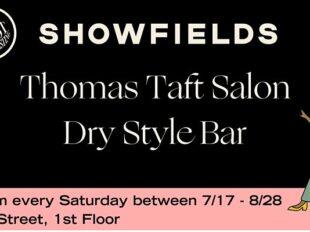 Showfields x Thomas Taft Salon Dry Style Bar