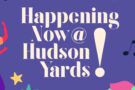HAPPENING NOW AT HUDSON YARDS